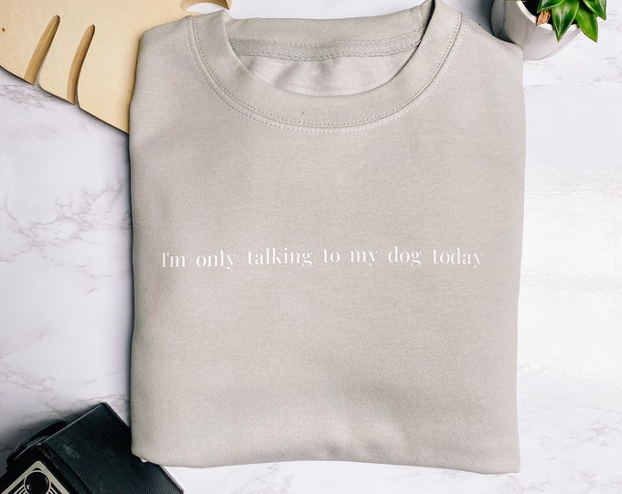 Featured listing image: I'm Only Talking To My Dog Today Slogan Crewneck Sweatshirt