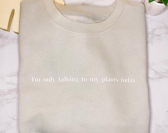 I'm Only Talking To My Plants Today Slogan Crewneck Sweatshirt