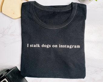I Stalk Dogs On Instagram Ladies 100% Cotton T-shirt, Gift for dog lover, Dog T-shirt gift