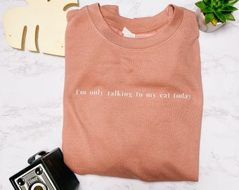 I'm Only Talking To My Cat Today Slogan Crewneck Sweatshirt