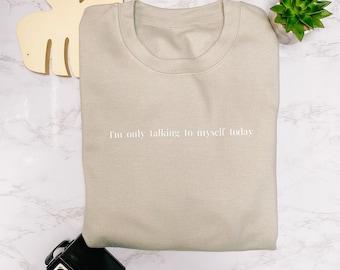 I'm Only Talking To Myself Today Slogan Crewneck Sweatshirt