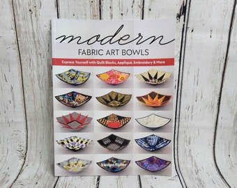 Modern Fabric Art Bowls   Express yourself with Quilt blocks, Applique, Embroidery & more!