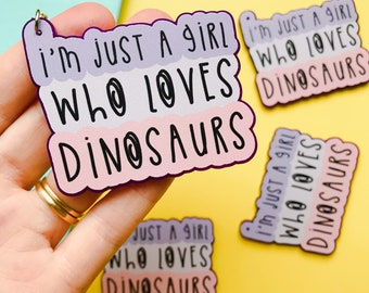 I'm just a girl who loves Dinosaurs Keyring