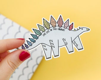Dinosaur vinyl sticker - Dinosaur sticker - Rainbow sticker - Colourful sticker - Quote sticker