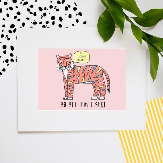 Go get em Tiger! - Positive quote wall art - A5 print - Wellbeing print - Self care print