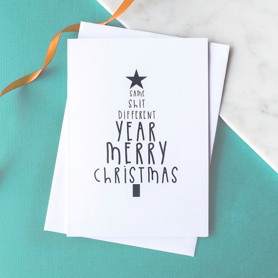 Rude Christmas card -  Same shit, different year.