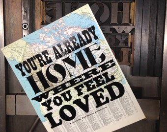 You're Already Home Where You Feel Loved Letterpress Print on Vintage Map