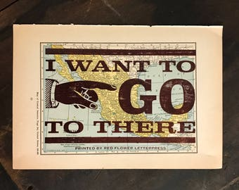 I Want To Go To There Letterpress Print on Vintage Map