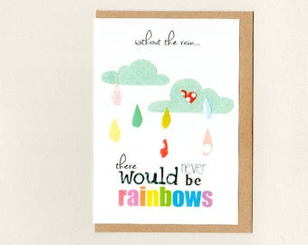WITHOUT THE RAIN there would never be rainbows . inspiration card . art card . thinking of you . inspirational quote . cheer up . australia