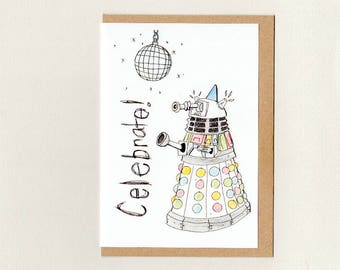 Dalek CELEBRATE . greeting card . dr who . geek whovian . birthday graduation fathers day mothers day congratulations wedding . australia