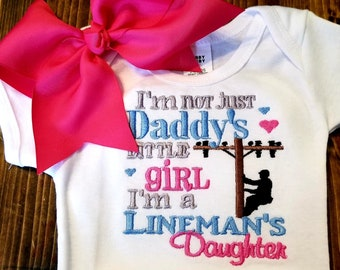 I'm not just Daddy's Little Girl I'm a Lineman's Daughter      Shirt/Onesie