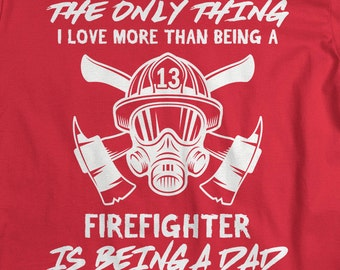 dfb79a76 Shirts By Sarah Men's Firefighter T-Shirt Love Being A Dad Fireman Shirt