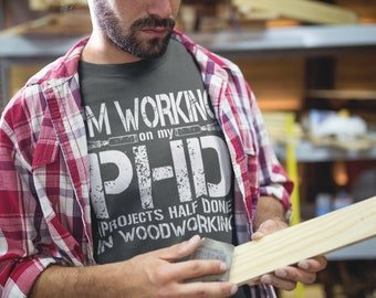 d35db09201f0 Men's Funny Carpenter T-Shirt PHD In Woodworking Shirts Tee Projects Half  Done Shirt Wood Worker Gift Idea