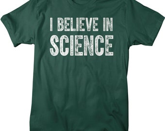 57ff1359a Men's Believe In Science T Shirt Liberal Shirts Science Shirts Geek Shirt  Gift Idea Nerd It's Science