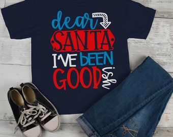 749e6c020a7 Kids Funny Dear Santa T Shirt I ve Been Good Ish Goodish Christmas Shirts  Toddler Tee