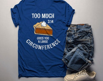 6f5c7707 Men's Funny Pie T Shirt Too Much Pie 3.14 Gives Big Circumference Geek Math  Shirts Thanksgiving Tee