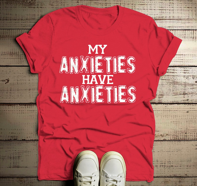 5f32e3226 Men's Funny Anxiety T Shirt My Anxieties Have Anxieties   Etsy