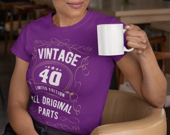 Women's 40th Birthday Shirt Limited Edition T Shirts Fortieth Birthday Shirts Shirt Vintage Original Parts Forty Birthday Gift Ladies
