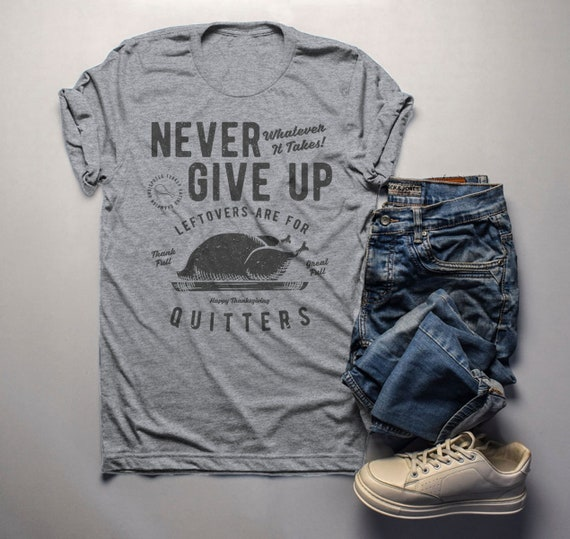 27f6589c Men's Funny Thanksgiving T Shirt Never Give Up Leftovers | Etsy