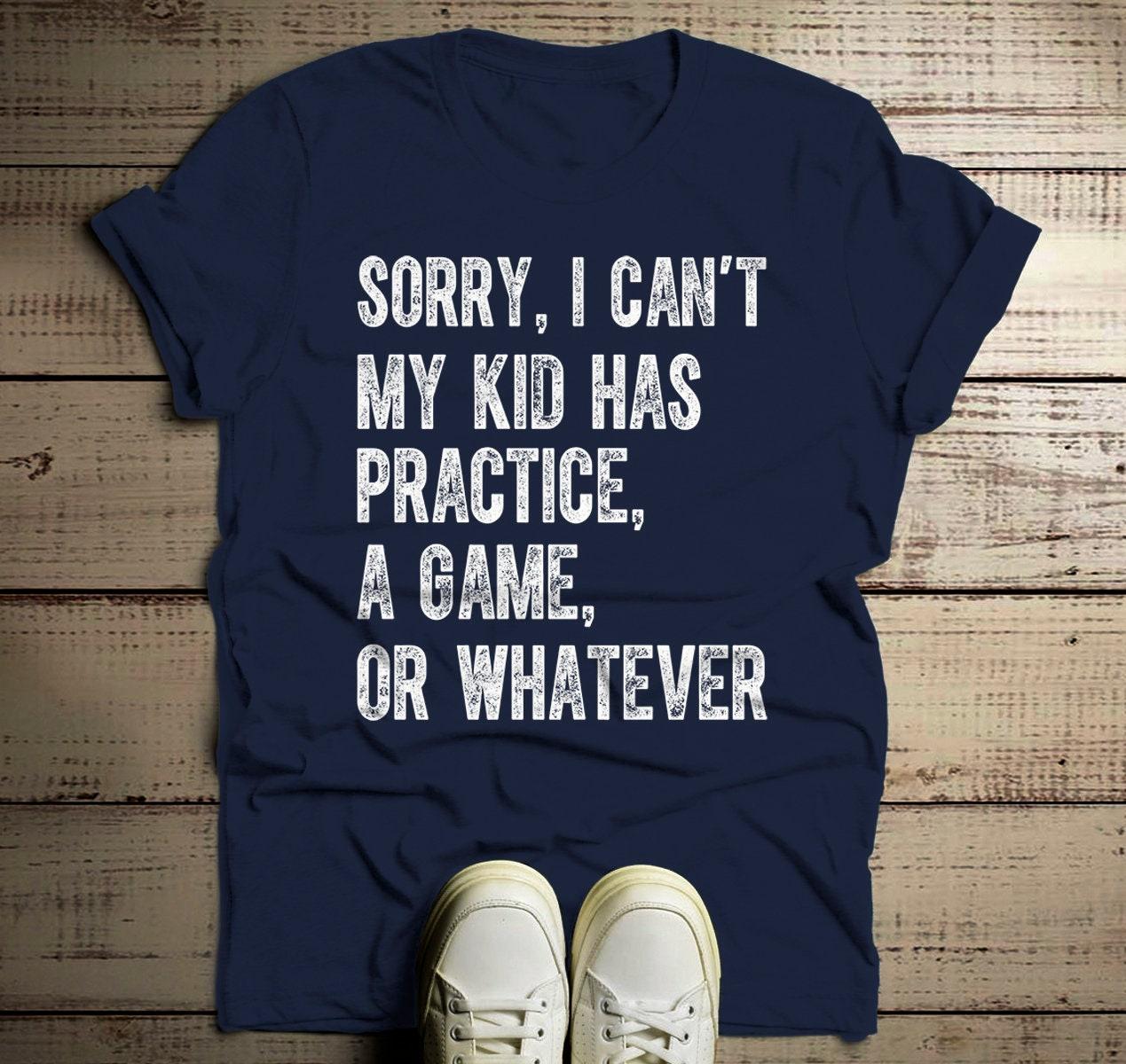 a514729ef Men's Dad T Shirt Sorry I Can't My Kid Has Practice | Etsy