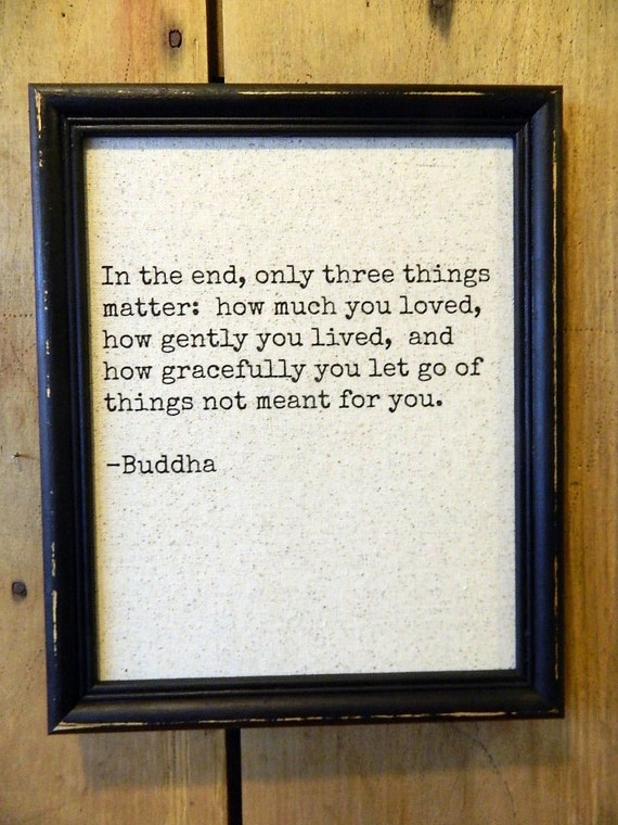 Buddha Quote Print In The End Only Three Things Etsy