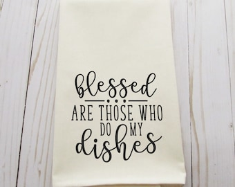 Tea Towels - blessed are those who do my dishes - Funny Kitchen Decor - Decorative Tea Towels - Housewarming Gift - Kitchen Towels