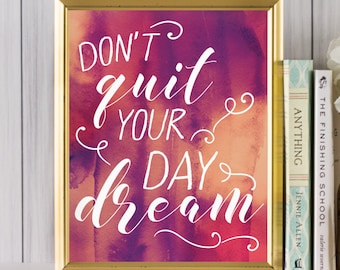 PRINTABLE Art - Dont Quit Your Daydream - Inspirational Quote - Office Decor - Inspirational Wall Art - Positive Quotes - Gallery Wall Art