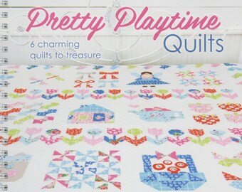 Pretty Playtime Quilt Pattern Book - It's Sew Emma by Elea Lutz - Spiral bound 97 pages - Full color - 6 DIY Quilt Patterns