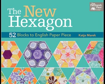English Paper Piecing Patterns - Katja Marek's The New Hexagon EPP Book - 52 Blocks to English Paper Piece