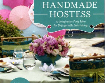 Party Hostess Book - Handmade Hostess: 12 Imaginative Party Ideas for Unforgettable Entertaining