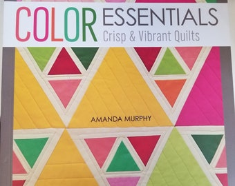 Color Essentials - Crisp & Vibrant Quilts - by Amanda Murphy - 12 projects - Instruction Book - 142 pages