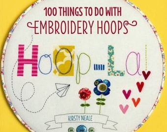 Hoop-La! -  100 Things to do with An Embroidery Hoop by Kirsty Neale - Softcover Book U7119