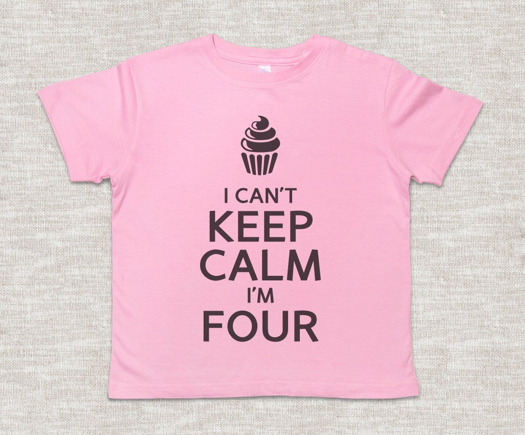 Keep Calm Shirt I Cant Im Four Birthday Toddler T Kids Fourth 4th Outfit
