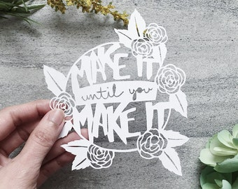 Motivational Art, Make It Until You Make It, Inspirational Paper Art, Handcut Mantra Art, Room Decor, Mounted and Matted Available