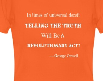 Truth Is A Revolutionary Act T Shirt, Orange, Short Sleeve Tee, George Orwell quote, Truth to power tee, t shirt, Unisex tee, Clothing