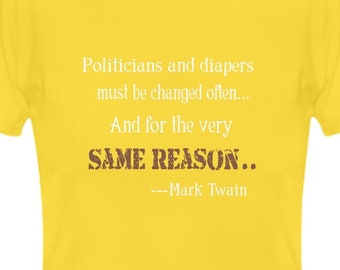Politicians & Diapers T Shirt, Yellow, Short Sleeve Tee, Mark Twain quote, Political Truth, Truth to power tee, tshirt, Unisex tee, Clothing