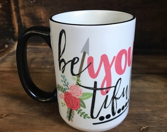 Be You-Tiful Coffee Mug/Coffee Drinker Gift/Coworker Gift/Coffee Mug/Coffee Lovers/Cute Mug