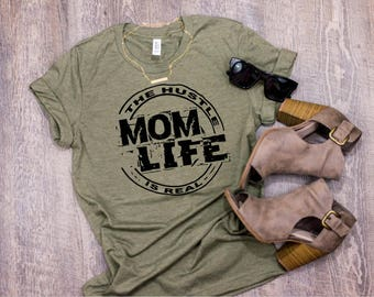 Mom T-Shirt, Mom Life T-shirt, Bella Canvas Shirt, Graphic Shirt, Mothers Day Shirt, Gift for Mom, The Hustle is Real Shirt for Mom
