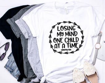 Losing My Mind One Child At A Time Mom T-Shirt, Women's T-shirt, Mom T-Shirt, Funny Shirt, Teacher T-Shirt, Mamma Shirt