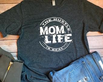 Mom Life T-Shirt, The Hustle is Real Shirt, Mom Shirt, Gift for Her, Gift for Mom, Mom Life