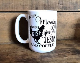 Jesus and Coffee Mug - In The Morning When I Rise Give Me Jesus and Coffee - Christian Mug - Jesus Mug - Farm Coffee mug - Cute Christian Co