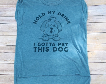 Hold My Drink I Gotta Pet this Dog, Dog Mom shirt, Dog Lover Shirt, Animal Lover Shirt, Dog Mom Gift, Dog Lover Gift, Gift For Her, Dog Life