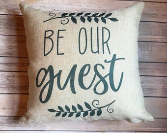 Be Our Guest Pillow, New Home Decor, Home Pillow, Faux Burlap Pillow, Housewarming Gift, Gift For Her, Home Decor, Throw Pillow