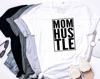 Mom T-Shirt, Gift For Mom, Mom Hustle T-shirt, Graphic Shirt, Mothers Day Shirt, Baby Shower Gift, Mom Life Shirt, Funny Mom Shirt