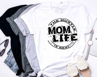 Mom T-Shirt, Mom Life Women's T-shirt, The Hustle is Real Mom Shirt, Graphic Shirt, Mothers Day Shirt, Gift for Mom, Mother's Day Gift