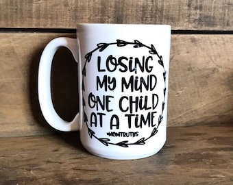 Loosing My Mind One Child At A Time Coffee Mug - Funny Mom Coffee Mug - Mom Mug - Funny Coffee Mugs - Gift For Mom - Mom Gift