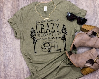 You Don't Have to Be Crazy to Camp with Us We'll Train You, Camp Shirt, Hiking Shirt, Camping Shirt, Outdoor Shirt, Summer Shirt, Camp Gift