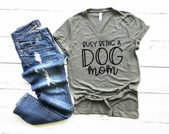 Busy Being a Dog Mom, Dog Mom shirt, Dog Lover Shirt, Animal Lover Shirt, Dog Mom Gift, Dog Mom Tee, Dog Lover Gift, Gift For Her, Dog Life