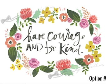Have Courage and Be Kind - with 4 floral wreath options