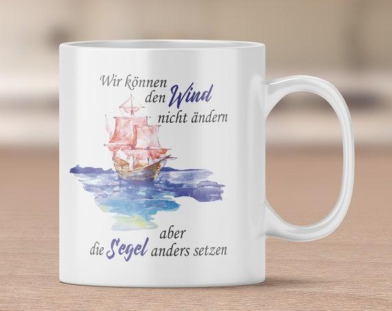 Sprüche Tasse, Segel setzen, Maritime Tasse, Kaffeebecher, Kaffeetasse, Teetasse, Schiff Becher